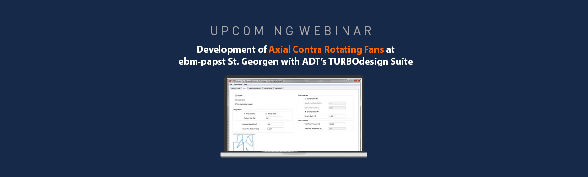 Webinar: Development of Axial Contra Rotating Fans at ebm-papst St. Georgen with ADT's TURBOdesign Suite
