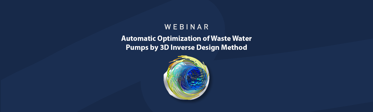 Playback Webinar: Automatic Optimization of Waste Water Pumps by 3D Inverse Design Method